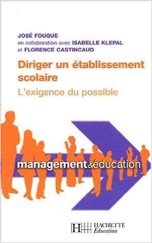 Diriger un établissement scolaire : L'exigence du possible de Florence Castincaud,José Fouque,Isabelle Klépal ( 17 novembre 2004 )
