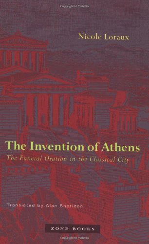 The Invention of Athens: The Funeral Oration in the Classical City