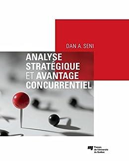 Analyse stratégique et avantage concurrentiel von [Seni, Dan A.]