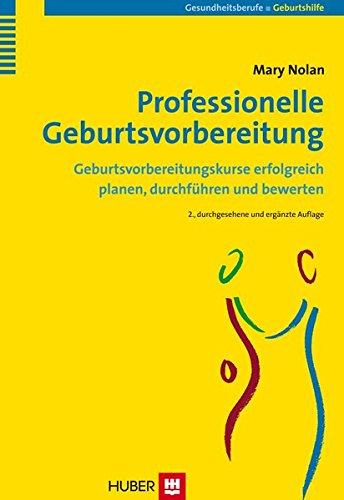 Professionelle Geburtsvorbereitung: Geburtsvorbereitungskurse erfolgreich planen, durchführen und bewerten
