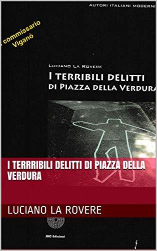 I terrribili delitti di Piazza della Verdura (Il commissario Viganò Vol. 1) (Italian Edition) Sbc Communications