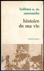 Histoire de ma vie - Préfaces de Vincent Monteil et de Kateb Yacine - Collection