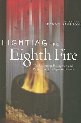 [(Lighting the Eighth Fire: The Liberation, Resurgence, and Protection of Indigenous Nations)] [Author: Leanne Simpson] published on (May, 2009)