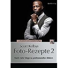 Scott Kelbys Foto-Rezepte 2: Noch mehr Wege zu professionellen Bildern