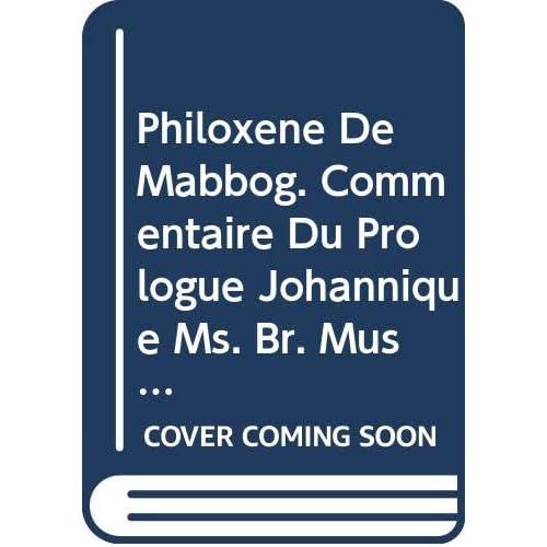 Philoxene De Mabbog. Commentaire Du Prologue Johannique Ms. Br. Mus. Add. 14, 534. Syr. 166.