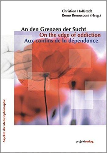An den Grenzen der Sucht / On the edge of addiction / Aux confins de la dépendance (Aspekte der Medizinphilosophie)