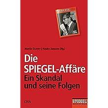 Die SPIEGEL-Affäre: Ein Skandal und seine Folgen - Ein SPIEGEL-Buch