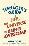 The Teenager's Guide to Life, the Universe and Being Awesome: Super-charge your life (English Edition)