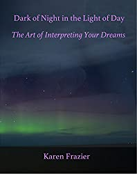 Dark of Night in the Light of Day: The Art of Interpreting Your Dreams