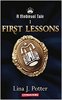First Lessons: A Strong Woman in the Middle Ages (A Medieval Tale Book 1) (English Edition) de [Potter, Lina J.]