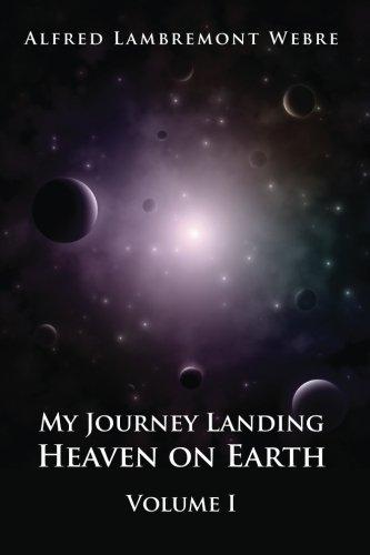 Best Sellers eBook For Free My Journey Landing Heaven on Earth: Volume I: Volume 1
