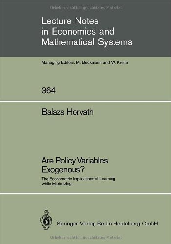 Are Policy Variables Exogenous?: The Econometric Implications of Learning while Maximizing (Lecture Notes in Economics and Mathematical Systems Book 364) (English Edition)
