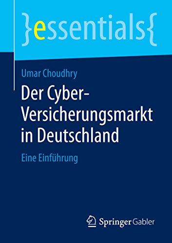 Der Cyber-Versicherungsmarkt in Deutschland: Eine Einführung (essentials)