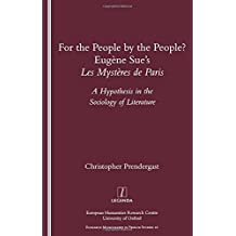 """For the People, by the People?: Eugene Sue's """"Les Mysteres De Paris"""" - A Hypothesis in the Sociology of Literature (Legenda, Research Monographs in French Studies)"""
