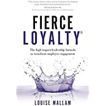 Fierce Loyalty®: The high impact leadership formula to transform employee engagement