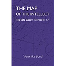 The Map of the Intellect: The Solo System Workbook 1.7: Volume 7 (The Solo System Workbooks 1)