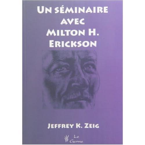 Un séminaire avec Milton Erickson de Jeffrey K. Zeig ( 15 juillet 2009 )