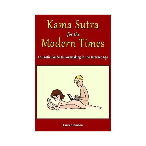 [(Kama Sutra for the Modern Times : An Erotic Guide to Lovemaking in the Internet Age)] [By (author) Lauren Burton] published on (November, 2013)