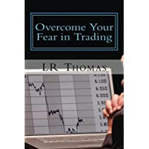 Overcome Your Fear in Trading by LR Thomas (2014-03-10)