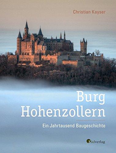 Burg Hohenzollern: Ein Jahrtausend Baugeschichte (Historisches)