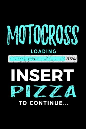 Motocross Loading 75 Insert Pizza To Continue: Lined Notebooks & Journals To Write In