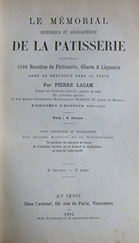 Le Mmorial historique et gographique de la ptisserie contenant 1600 recettes de ptisseries, glaces et liqueurs