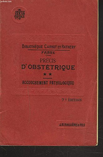 PRECIS D'OBSTETRIQUE. TOME II. ACCOUCHEMENT PATHOLOGIQUE.
