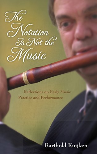 Notation Is Not the Music: Reflections on Early Music Practice and Performance (Publications of the Early Music Institute)