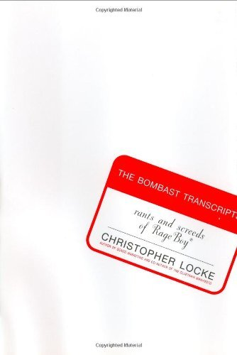 The Bombast Transcripts: Rants and Screeds of RageBoy by Christopher Locke (2002-02-12)