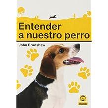 Entender A Nuestro Perro (Animales de Compañía)