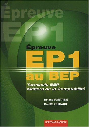 Epreuve EP1 au BEP Tle BEP métiers de la comptabilité par Roland Fontaine, Colette Guiraud