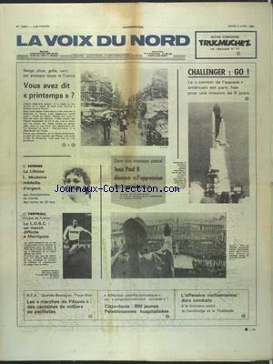 VOIX DU NORD (LA) [No 12053] du 05/04/1983 - MESSAGE PASCAL DU PAPE JEAN PAUL II - CHALLENGER - LE CAMION DE L'ESPACE AMERICAIN EST PARTI - L'OFFENSIVE VIETNAMIENNE - DURS COMBATS - CISJORDANIE - 600 JEUNES PALESTINIENNES HOSPITALISEES - LES SPORTS - FOOT - ESCRIME ET MODAINE