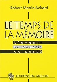 Le Temps de la mémoire par Robert Martin-Achard