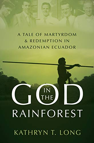 God in the Rainforest: A Tale of Martyrdom and Redemption in Amazonian Ecuador (English Edition)