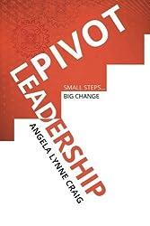 Pivot Leadership: Small Steps...Big Change by Angela Lynne Craig (2015-07-14)