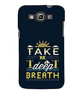 Fuson Designer Back Case Cover for Samsung Galaxy Win I8550 :: Samsung Galaxy Grand Quattro :: Samsung Galaxy Win Duos I8552 (Take A Deep Breath Theme)