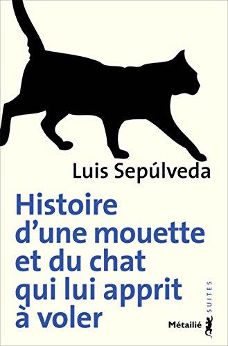 Histoire d'une mouette et du chat qui lui apprit à voler par Luis Sepulveda