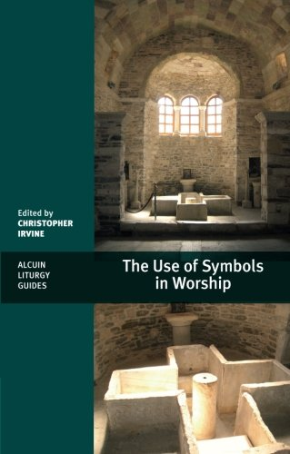 The Use of Symbols in Worship: (Alcuin Liturgy Guides) (Alcuin Club)
