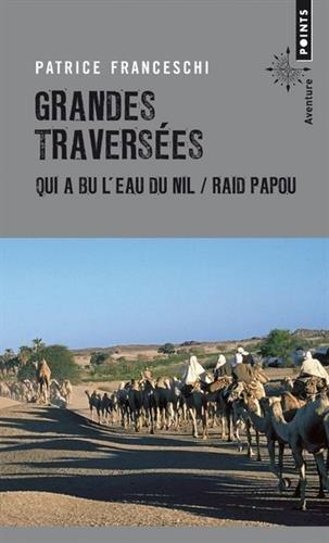 Grandes traversées : Qui a bu l'eau du Nil... & Raid papou