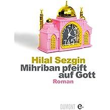 Mihriban pfeift auf Gott: Roman
