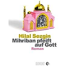 Mihriban pfeift auf Gott: Roman (German Edition)