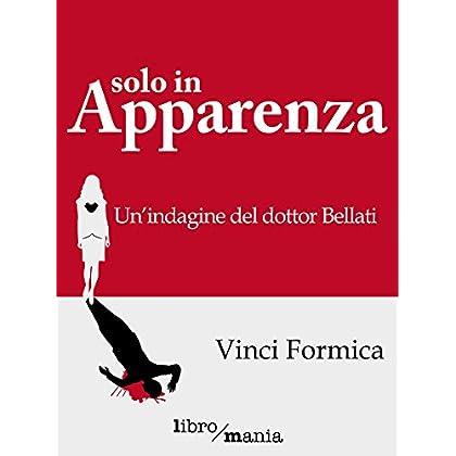 Solo In Apparenza: Un'indagine Del Dottor Bellati