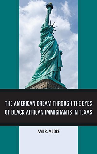 The American Dream Through the Eyes of Black African Immigrants in Texas by Ami R. Moore (2015-02-24)