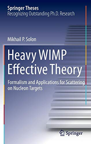 Heavy WIMP Effective Theory: Formalism and Applications for Scattering on Nucleon Targets (Springer Theses)