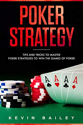 Poker Strategy: Tips and Tricks to Master Poker Strategies to Win the Games of Poker (English Edition)