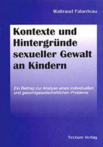 Kontexte und Hintergründe sexueller Gewalt an Kindern. Ein Beitrag zur Analyse eines individuellen und gesamtgesellschaftlichen Problems