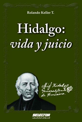 Hidalgo: vida y juicio (Literaria) por Rolando Keller Torres