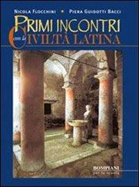 Primi incontri con la civilt latina. Per i Licei e gli Ist. magistrali