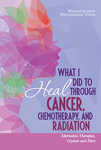 Download E Book For Kindle What I Did To Heal Through Cancer Chemotherapy And By MariaCeleste Provenzano Cook