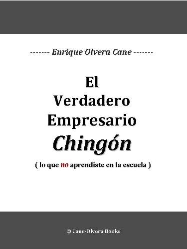 El Verdadero Empresario Chingón por Enrique Olvera Cane